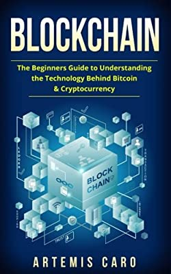 Blockchain: The Beginners Guide To Understanding The Technology Behind Bitcoin & Cryptocurrency (The Future of Money)