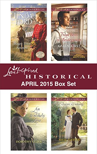 Ford Train Set - Love Inspired Historical April 2015 Box Set: Wagon Train Reunion\An Unlikely Love\From Boss to Bridegroom\The Doctor's Undoing
