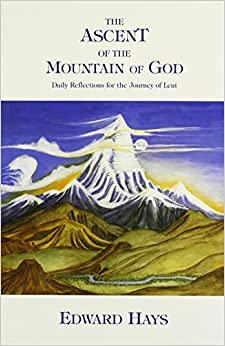 Book The Ascent of the Mountain of God: Daily Reflections for the Journey of Lent by Edward M. Hays (1995-01-01)