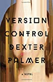 """Version Control - A Novel"" av Dexter Palmer"