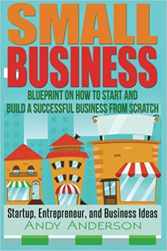 Small business blueprint on how to start and build a successful small business blueprint on how to start and build a successful business from scratch startup entrepreneur and business ideas amazon andy malvernweather Image collections