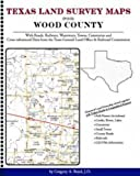 Texas Land Survey Maps for Wood County : With Roads, Railways, Waterways, Towns, Cemeteries and Including Cross-referenced Data from the General Land Office and Texas Railroad Commission, Boyd, Gregory A., 1420351044