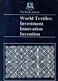 World Textiles : Investment, Innovation, Invention, Textile Institute Staff, 0900739754