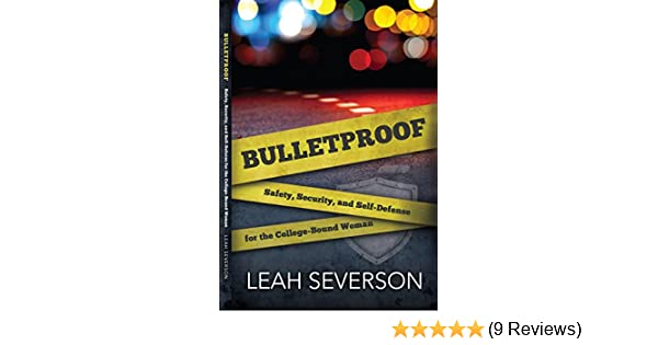 Amazon bulletproof safety security and self defense for the amazon bulletproof safety security and self defense for the college bound woman ebook leah severson kindle store fandeluxe Choice Image