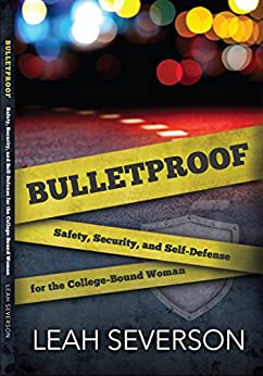 Bulletproof: Safety, Security, and Self-Defense for the College-Bound Woman by [Severson, Leah]