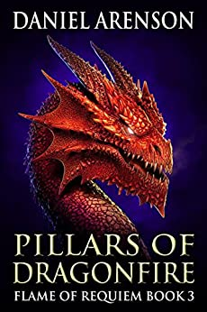 Pillars of Dragonfire (Flame of Requiem Book 3) by [Arenson, Daniel]