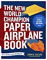 The New World Champion Paper Airplane Book: Featuring the World Record-Breaking Design, with Tear-Out Planes to Fold and Fly from Ten Speed Press