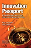 Innovation Passport: The IBM First-of-a-Kind (FOAK) Journey from Research to Reality (IBM Press), Mary Jo Frederich, Peter Andrews, 0133438759