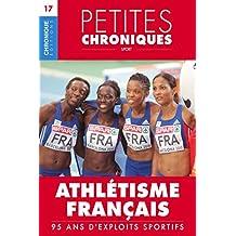 Petites Chroniques #17 : Athlétisme français — 95 ans d'exploits sportifs: Petites Chroniques, T17