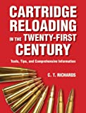 Cartridge Reloading in the Twenty-First Century, C. T. Richards, 1626360030