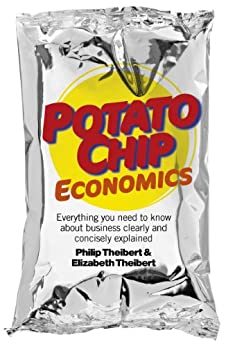 Potato Chip Economics: Everything You Need to Know About Business Clearly and Concisely Explained by [Theibert, Philip]