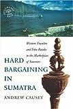 Hard Bargaining in Sumatra, Andrew Causey, 0824827473