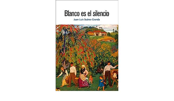 Blanco es el silencio: Amazon.es: SUAREZ GRANDA, JUAN LUIS ...
