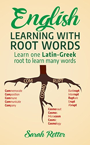 (ENGLISH: LEARNING WITH ROOT WORDS: . Learn one Latin-Greek root to learn many words. Boost your English vocabulary with Latin and Greek Roots! )