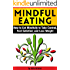 Mindful Eating: How to Eat Mindfully to Take Control, Feel Satisfied, and Lose Weight