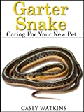 Garter Snake: Caring For Your New Pet (Reptile Care Guides)