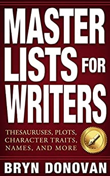 MASTER LISTS FOR WRITERS: Thesauruses, Plots, Character Traits, Names, and More by [Donovan, Bryn]