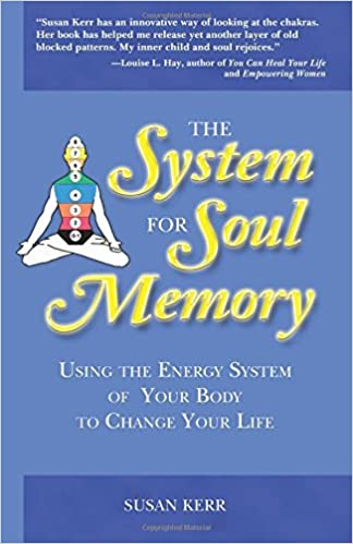 The System for Soul Memory: Using the Energy System of Your Body to Change Your Life by Susan Kerr (2002-03-14)