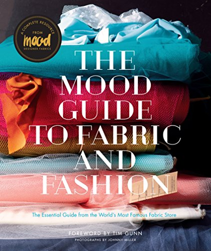 (Mood Guide to Fabric and Fashion: The Essential Guide from the World's Most Famous Fabric Store)