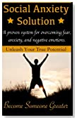 Social Anxiety Solution: Proven Techniques for Overcoming Shyness, Social Anxiety, Low Self-Esteem, and Negative Emotions