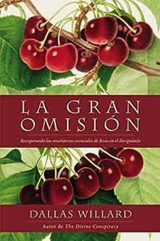 La gran omisión: Recuperando las enseñanzas esenciales de Jesús en el discipulado (Spanish Edition) by [Zondervan]