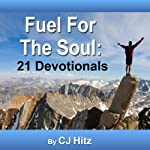 Fuel for the Soul: 21 Devotionals That Nourish | C. J. Hitz
