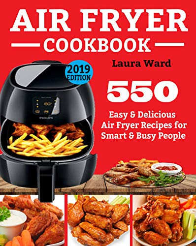 AIR FRYER COOKBOOK: 550 Easy & Delicious Air Fryer Recipes for Smart and Busy...