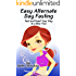 Easy Alternate Day Fasting: Fast and Feast Your Way to a New You