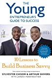 The Young Entrepreneurs Guide to Success : 10 Lessons to Build Business Savvy, Sylvester Chisom, Arthur Shivers, Jameka Merriweather, 0615305369