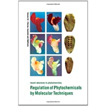 Regulation of Phytochemicals by Molecular Techniques: Phytochemical Society of North America and the Mid-Atlantic Plant Molecular Biology Society, August ... (Recent Advances in Phytochemistry Book 35)