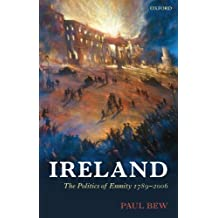 Ireland: The Politics of Enmity 1789-2006 (Oxford History of Modern Europe)
