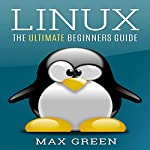 Linux: The Ultimate Beginners Guide | Max Green