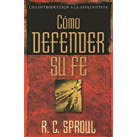 Como defender su fe (Una Introducción a La Apologetica) (Spanish Edition) (Una Introduccion a La Apologetica)
