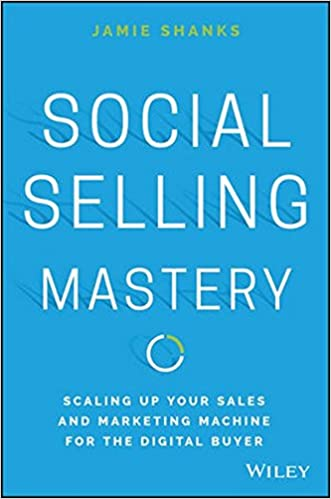 Social selling mastery scaling up your sales and marketing social selling mastery scaling up your sales and marketing machine for the digital buyer jamie shanks 9781119280736 amazon books fandeluxe Image collections