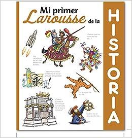 Mi primer Larousse de Historia Larousse - Infantil / Juvenil - Castellano LAROUSSE - Infantil / Juvenil - Castellano - A partir de 5/6 años: Amazon.es: Larousse Editorial, Torner, Sergi: Libros