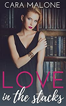 Love in the Stacks: A Lesbian Romance by [Malone, Cara]