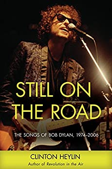 Still on the Road: The Songs of Bob Dylan, 1974–2006 by [Heylin, Clinton]