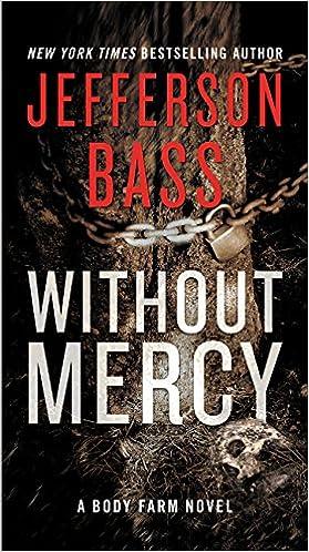 6cfc943046d Without Mercy: A Body Farm Novel: Jefferson Bass: 9780062363213:  Amazon.com: Books