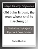 img - for Old John Brown, the man whose soul is marching on book / textbook / text book