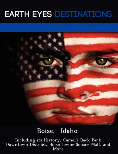 Boise,  Idaho: Including its History, Camel's Back Park, Downtown District, Boise Towne Square Mall, and - Towne Mall