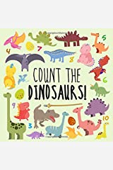 Count the Dinosaurs!: A Fun Picture Puzzle Book for 2-5 Year Olds Paperback