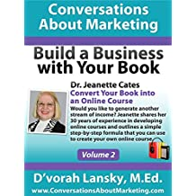 Build a Business with Your Book: Convert Your Book into an Online Course (Conversations About Marketing (Build a Business wi 2)