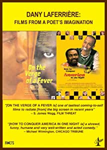 Dany Laferriere- Films From a Poet's Imagination: How to Conquer America In One Night/ On the Verge of a Fever