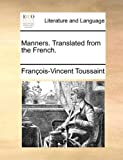 Manners Translated from the French, Francois Vincent Toussaint, 1170710689