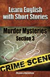 Learn English with Short Stories: Murder Mysteries - Section 3, Zhanna Hamilton, 1482654318