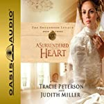 A Surrendered Heart: Broadmoor Legacy, Book 3 | Tracie Peterson,Judith Miller