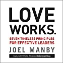 Love Works: Seven Timeless Principles for Effective Leaders Audiobook by Joel Manby Narrated by Joel Manby