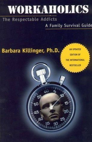 Workaholics: the Respectable Addicts: A Family Survival Guide by Barbara Killinger (2004-12-09)