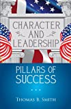 Character and Leadership Pillars of Success, Thomas B. Smith, 1621476316