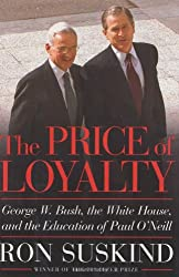 The Price Of Loyalty - George W. Bush, the White House, and the Education of Paul O'Neill